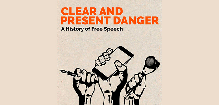 New podcast series: Clear and Present Danger – A history of free speech