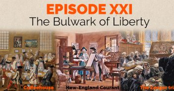 Episode 21 – The Bulwark of Liberty – Free Speech in 18th Century America, Part I