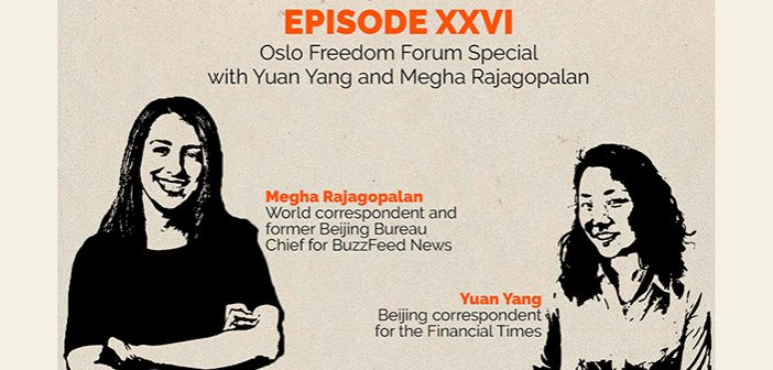 Episode 26 – Oslo Freedom Forum Special with Megha Rajagopalan and Yuan Yang