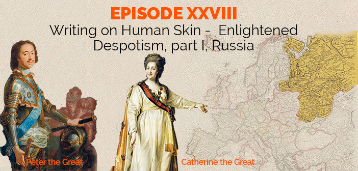 Episode 28 – Writing on Human Skin – Enlightened Despotism, part I, Russia