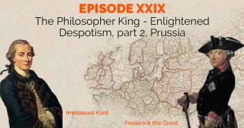 Episode 29 – The Philosopher King – Enlightened Despotism, part 2, Prussia