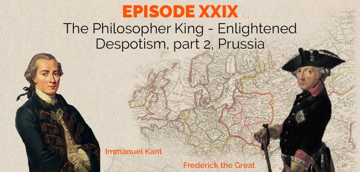 Episode 29 – The Philosopher King – Enlightened Despotism, part 2, Prussia