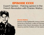 Episode 32 – Policing opinion in the French Revolution with Charles Walton