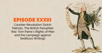 Episode 33 – Counter-Revolution: Dutch Patriots, Tom Paine´s Rights of Man and the campaign against Seditious Writings