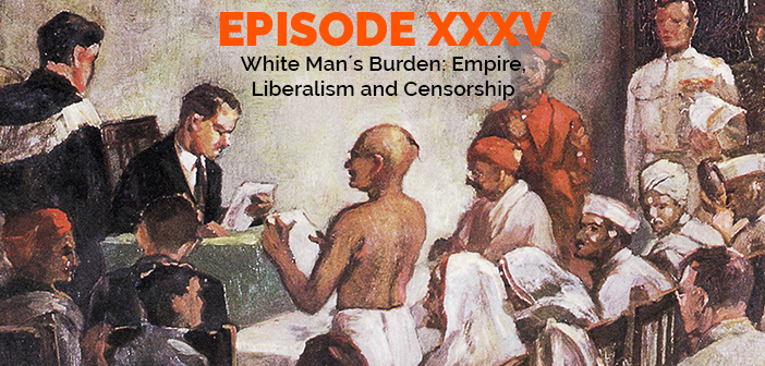 Clear and Present Danger – Episode 35 – White Man´s Burden: Empire, Liberalism and Censorship