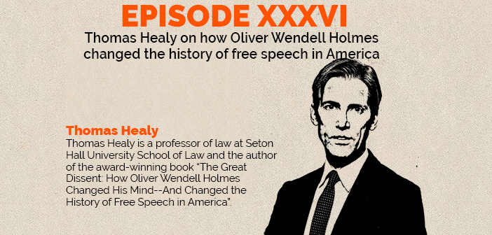 Clear and Present Danger – Episode 36 – Thomas Healy on how Oliver Wendell Holmes changed the history of free speech in America