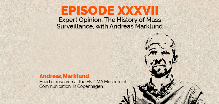Clear and Present Danger – Episode 37 – The History of Mass Surveillance, with Andreas Marklund