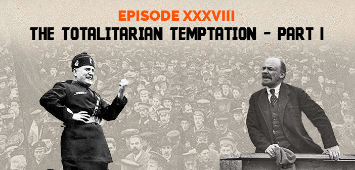 Clear and Present Danger – Episode 38 – The Totalitarian Temptation – Part I