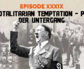 Clear and Present Danger – Episode 38 – The Totalitarian Temptation – Part II – Der Untergang